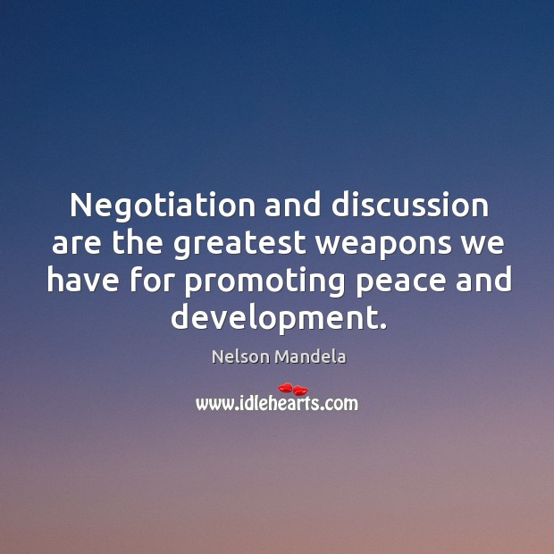 Negotiation and discussion are the greatest weapons we have for promoting peace Image