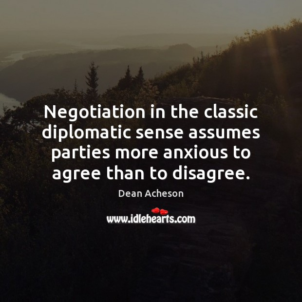 Image, Negotiation in the classic diplomatic sense assumes parties more anxious to agree