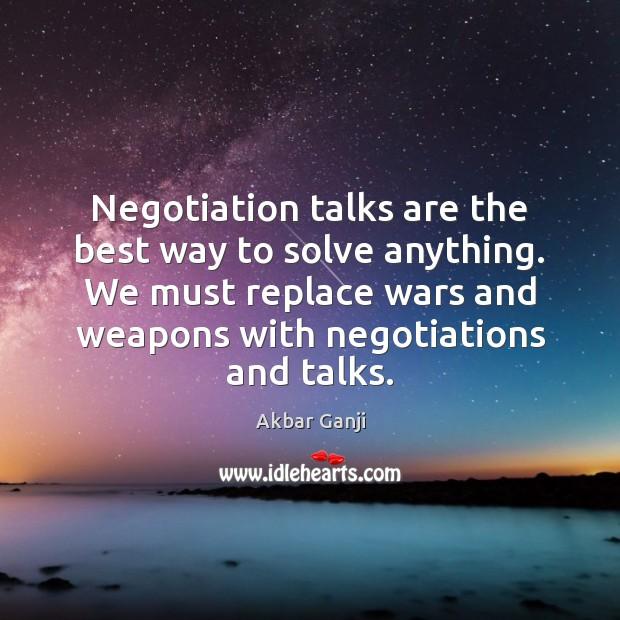 Image, Negotiation talks are the best way to solve anything. We must replace