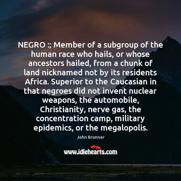 NEGRO :; Member of a subgroup of the human race who hails, or John Brunner Picture Quote