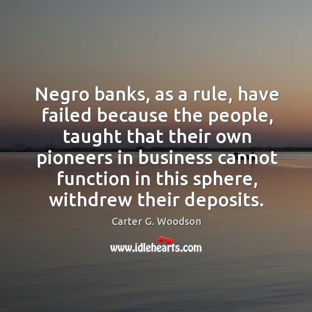 Negro banks, as a rule, have failed because the people, taught that their own pioneers Image