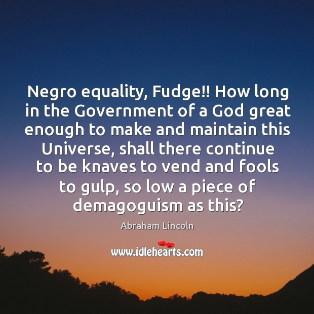 Image, Negro equality, Fudge!! How long in the Government of a God great