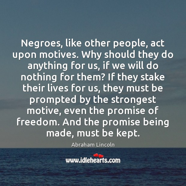 Image, Negroes, like other people, act upon motives. Why should they do anything