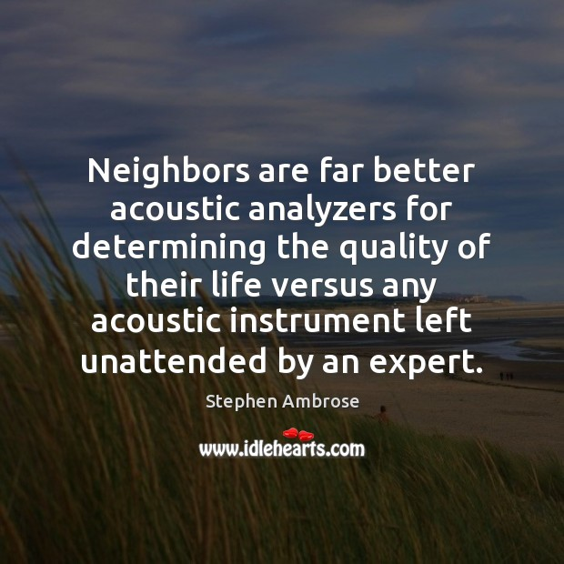 Image, Neighbors are far better acoustic analyzers for determining the quality of their