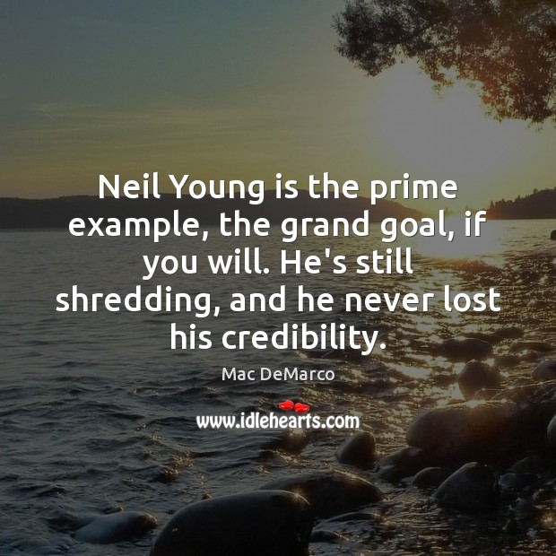 Neil Young is the prime example, the grand goal, if you will. Image