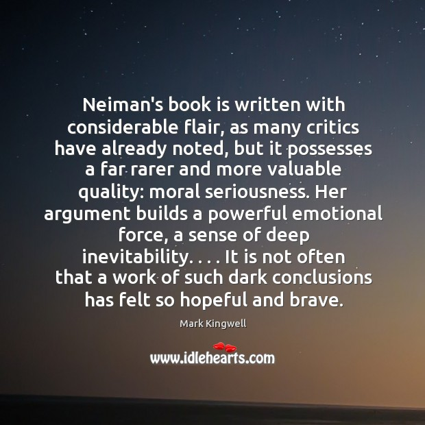 Neiman's book is written with considerable flair, as many critics have already Mark Kingwell Picture Quote
