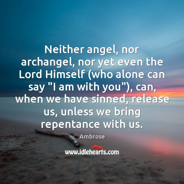 Image, Neither angel, nor archangel, nor yet even the Lord Himself (who alone