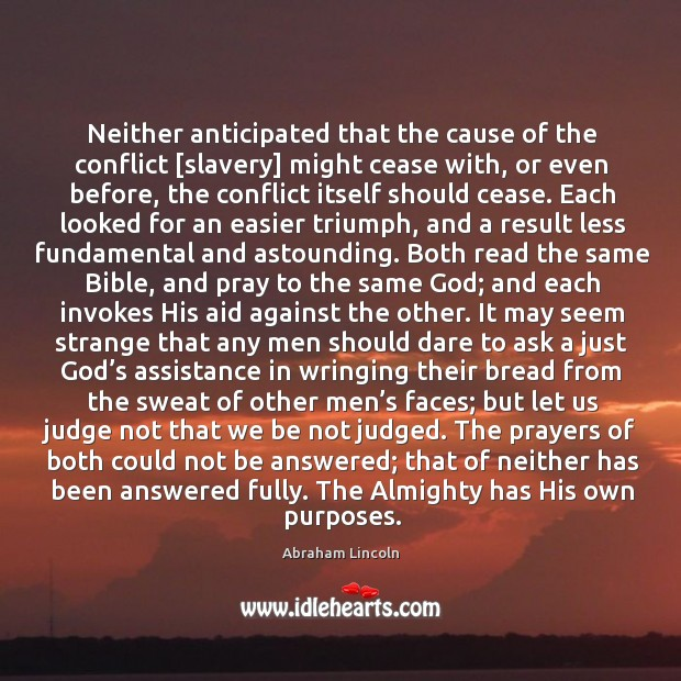 Neither anticipated that the cause of the conflict [slavery] might cease with, or even before Image