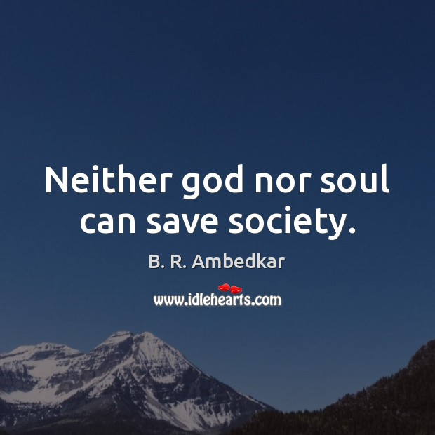 Neither God nor soul can save society. Image