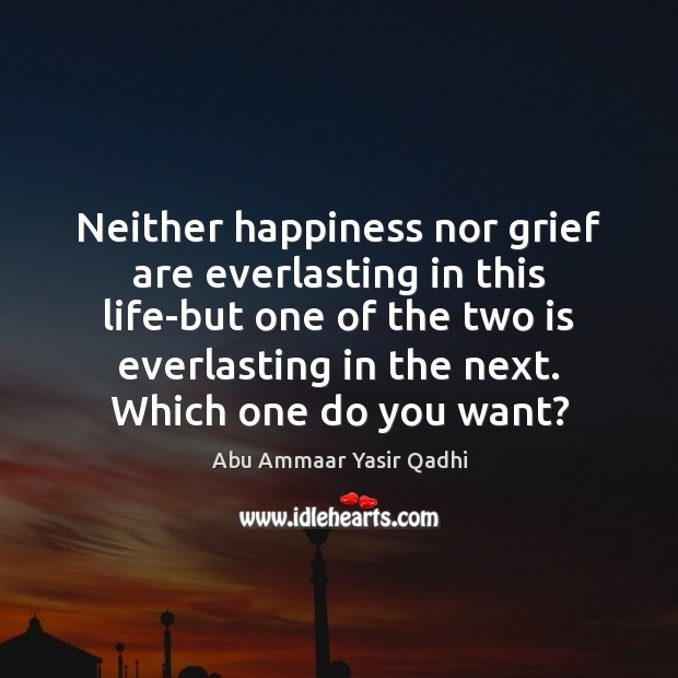 Image, Neither happiness nor grief are everlasting in this life-but one of the