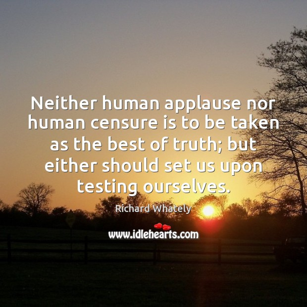 Neither human applause nor human censure is to be taken as the Image