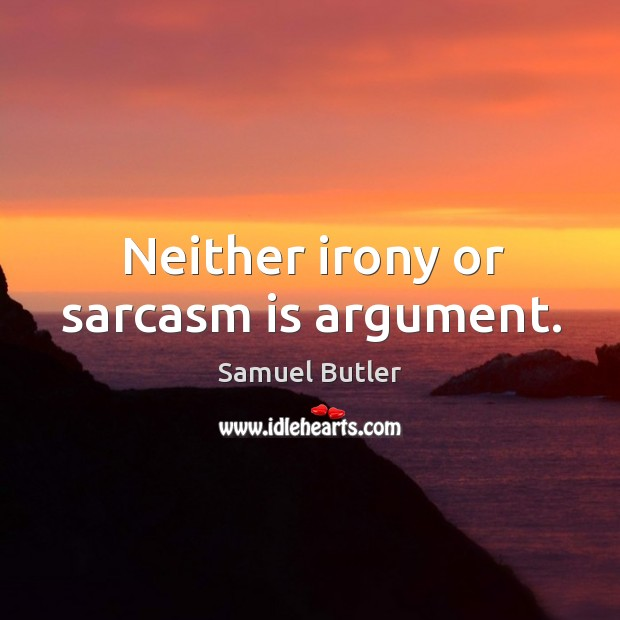 Image, Neither irony or sarcasm is argument.