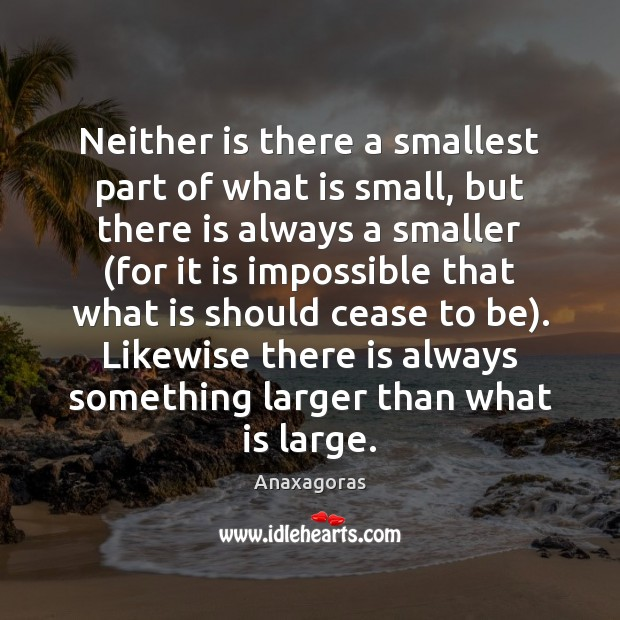 Image, Neither is there a smallest part of what is small, but there