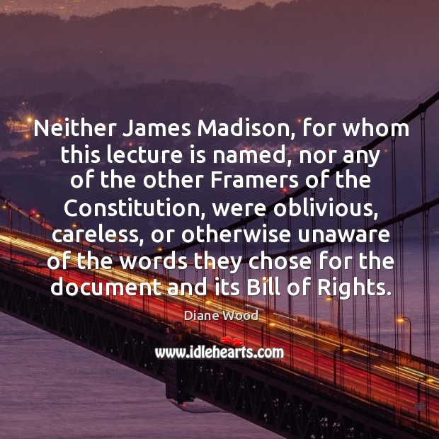 Neither james madison, for whom this lecture is named, nor any of the other framers Image