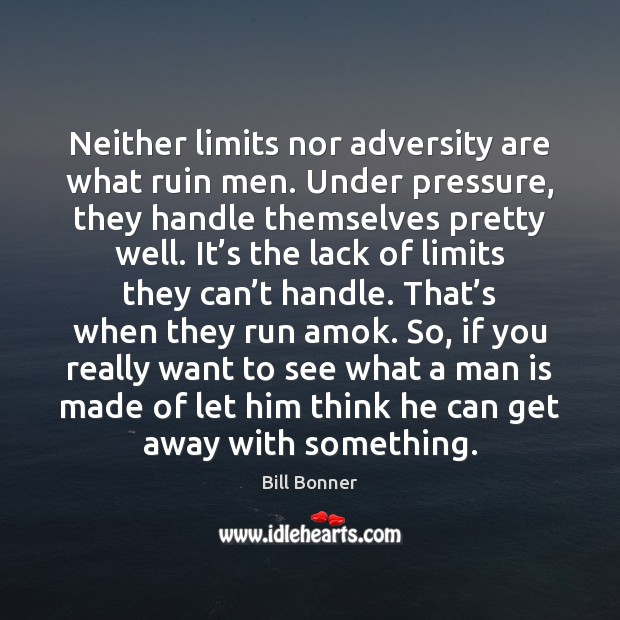 Image, Neither limits nor adversity are what ruin men. Under pressure, they handle