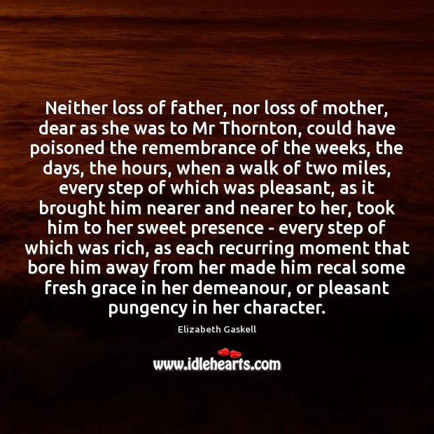 Neither loss of father, nor loss of mother, dear as she was Elizabeth Gaskell Picture Quote