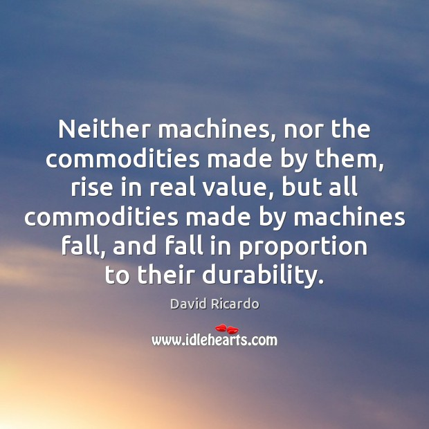 Neither machines, nor the commodities made by them, rise in real value, Image