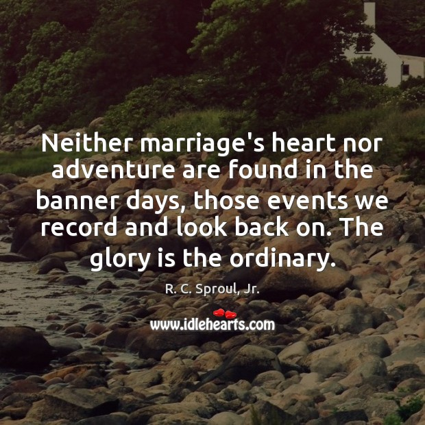Image, Neither marriage's heart nor adventure are found in the banner days, those