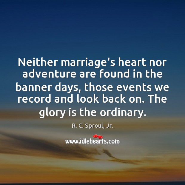 Neither marriage's heart nor adventure are found in the banner days, those Image