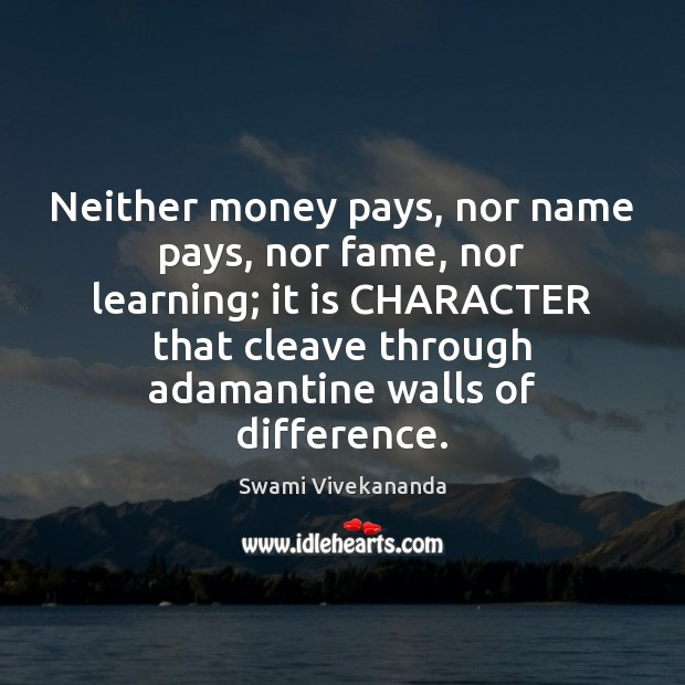 Neither money pays, nor name pays, nor fame, nor learning; it is Image