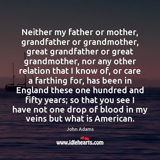 Neither my father or mother, grandfather or grandmother, great grandfather or great Image
