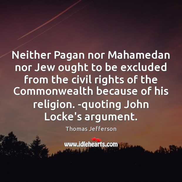 Image, Neither Pagan nor Mahamedan nor Jew ought to be excluded from the