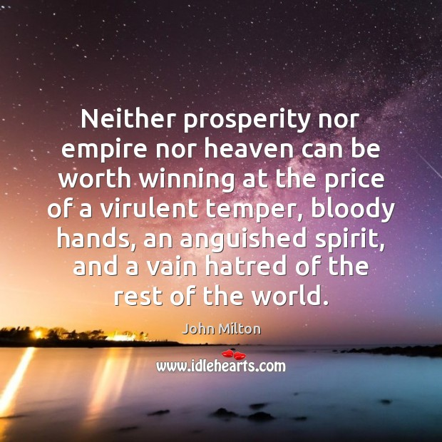 Image, Neither prosperity nor empire nor heaven can be worth winning at the
