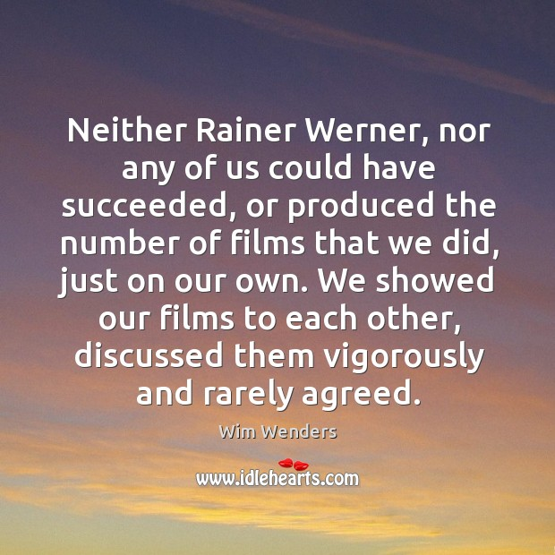 Neither rainer werner, nor any of us could have succeeded Image