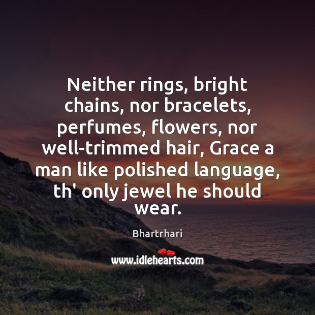 Image, Neither rings, bright chains, nor bracelets, perfumes, flowers, nor well-trimmed hair, Grace