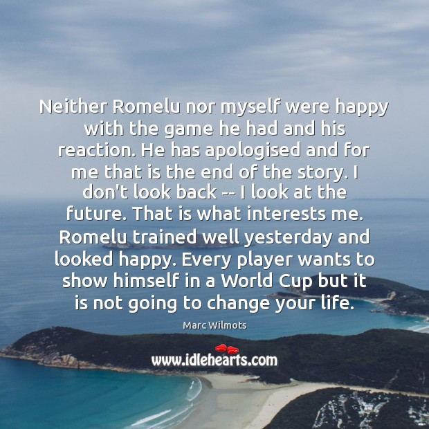 Neither Romelu nor myself were happy with the game he had and Marc Wilmots Picture Quote