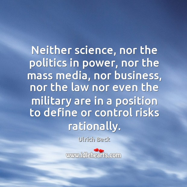 Neither science, nor the politics in power, nor the mass media, nor business, nor the law Image