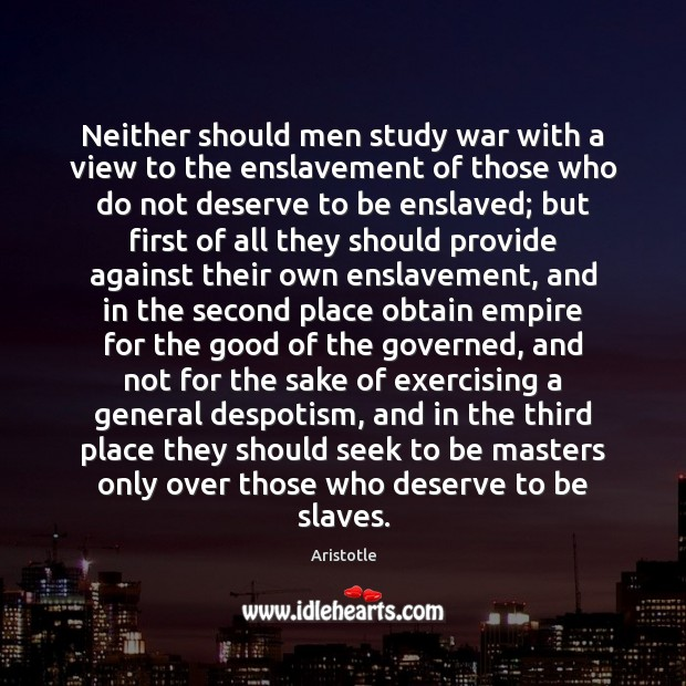 Image, Neither should men study war with a view to the enslavement of