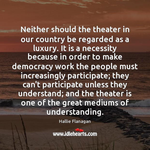 Neither should the theater in our country be regarded as a luxury. Image
