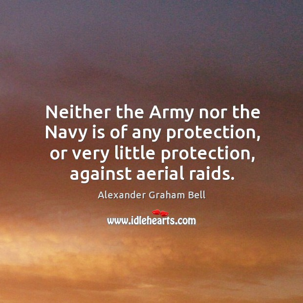 Neither the army nor the navy is of any protection, or very little protection, against aerial raids. Image