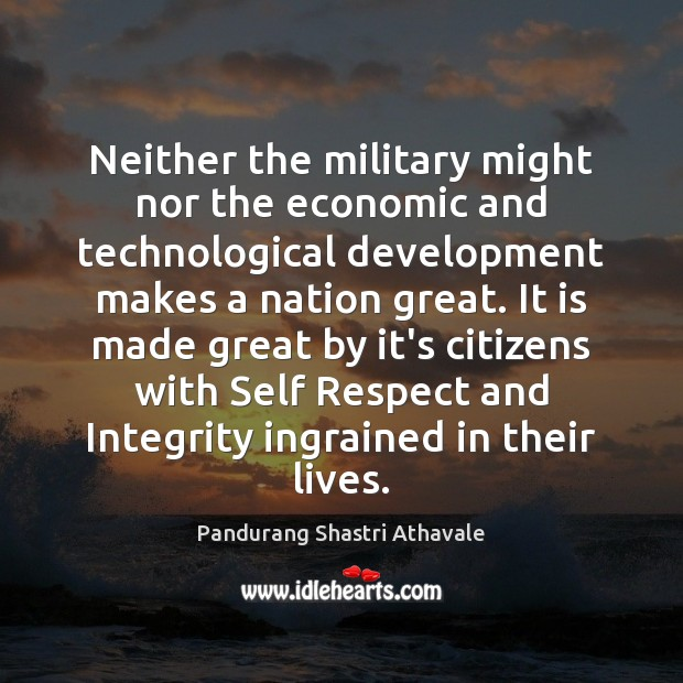 Neither the military might nor the economic and technological development makes a Pandurang Shastri Athavale Picture Quote