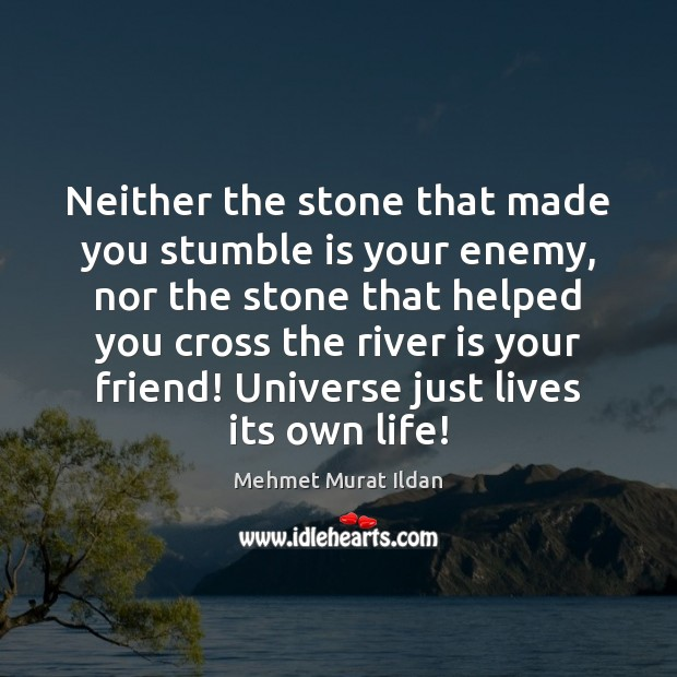 Image, Neither the stone that made you stumble is your enemy, nor the