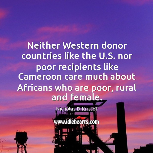 Neither western donor countries like the u.s. Nor poor recipients like cameroon Nicholas D Kristof Picture Quote
