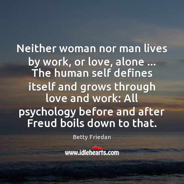 Image, Neither woman nor man lives by work, or love, alone … The human