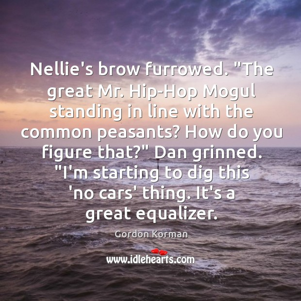 """Nellie's brow furrowed. """"The great Mr. Hip-Hop Mogul standing in line with Image"""