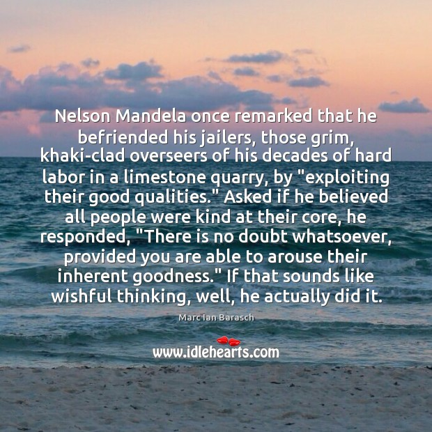 Image, Nelson Mandela once remarked that he befriended his jailers, those grim, khaki-clad