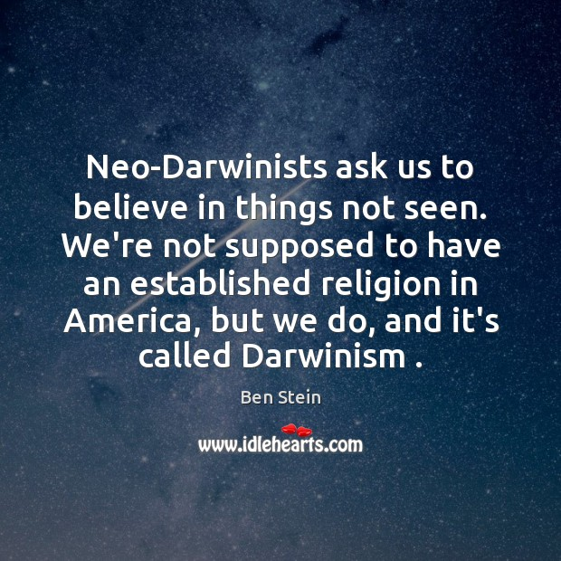 Image, Neo-Darwinists ask us to believe in things not seen. We're not supposed