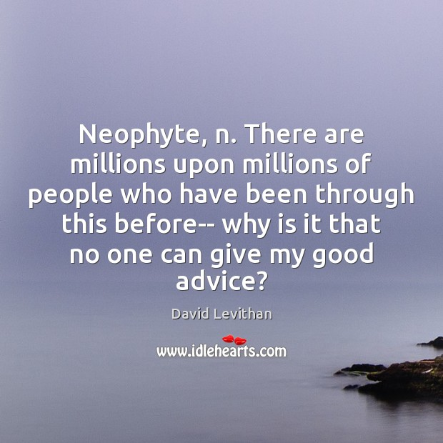 Neophyte, n. There are millions upon millions of people who have been David Levithan Picture Quote