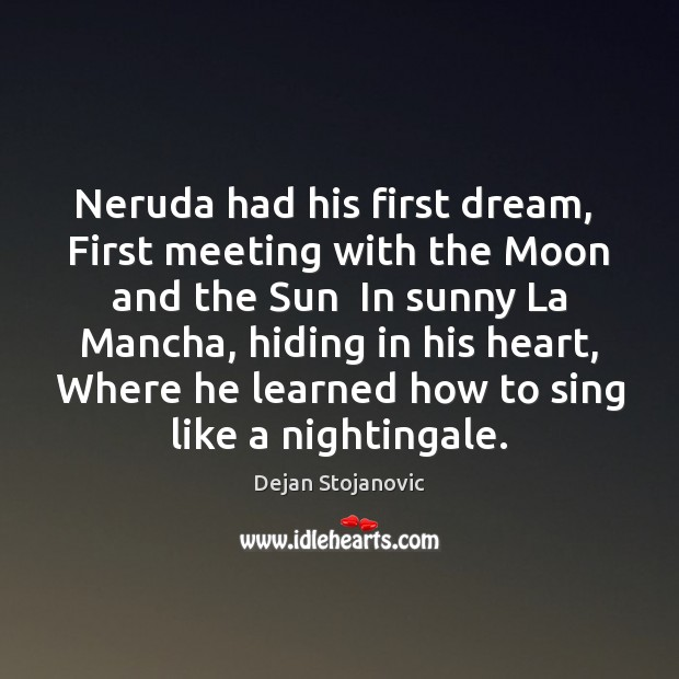 Neruda had his first dream,  First meeting with the Moon and the Dejan Stojanovic Picture Quote