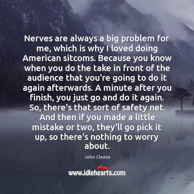 Nerves are always a big problem for me, which is why I John Cleese Picture Quote