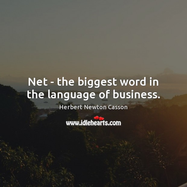 Net – the biggest word in the language of business. Herbert Newton Casson Picture Quote
