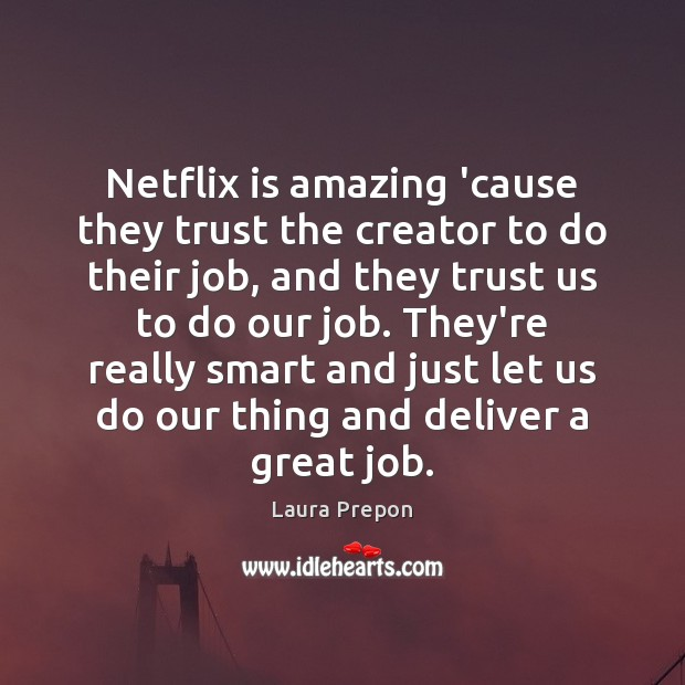 Netflix is amazing 'cause they trust the creator to do their job, Laura Prepon Picture Quote