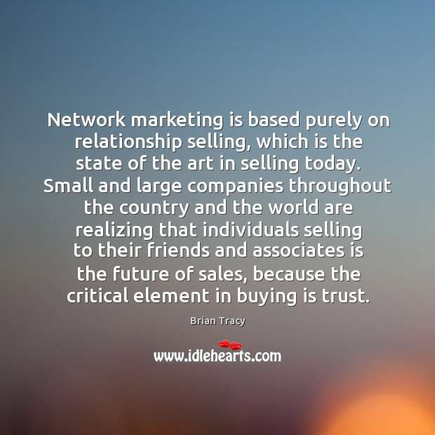 Network marketing is based purely on relationship selling, which is the state Image