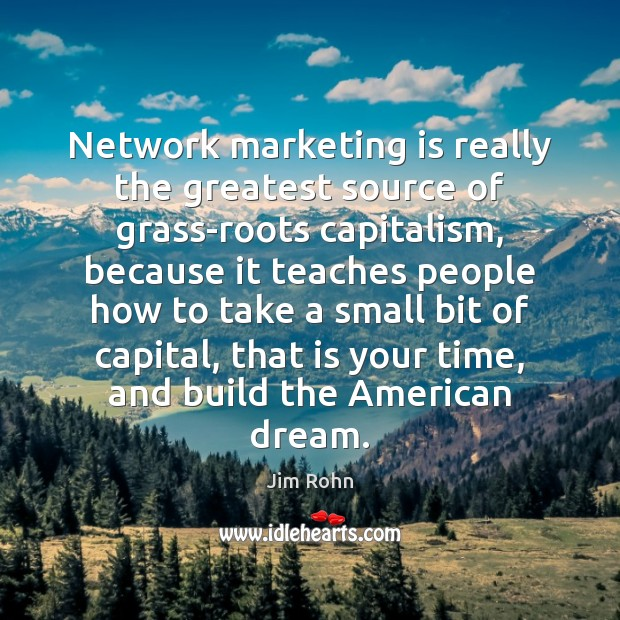 Network marketing is really the greatest source of grass-roots capitalism, because it Marketing Quotes Image