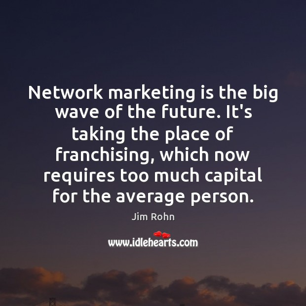 Network marketing is the big wave of the future. It's taking the Marketing Quotes Image