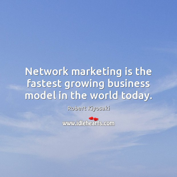 Network marketing is the fastest growing business model in the world today. Business Quotes Image